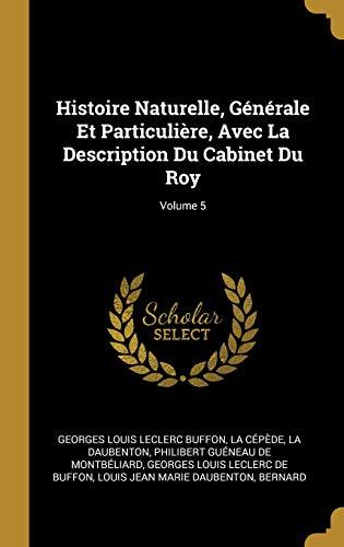 Histoire Naturelle, Générale Et Particulière, Avec La Description Du Cabinet Du Roy; Volume 5