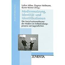 Mediennutzung, Identität und Identifikationen: Die Sozialisationsrelevanz der Medien im Selbstfindungsprozess von Jugendlichen (Jugendforschung)