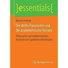 Der dritte Parameter und die asymmetrische Varianz : Philosophie und mathematisches Konstrukt der Equibalancedistribution (essentials)
