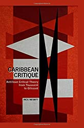 Caribbean Critique: Antillean Critical Theory from Toussaint to Glissant (Contemporary French and Francophone Cultures)