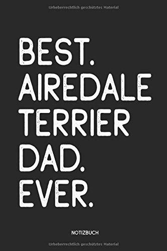 Best Airdale Terrier Dad Ever Notizbuch: Lustiges Büchlein für Hundebesitzer   Dotted Notebook / Punkteraster   120…