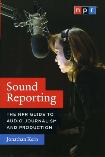 Sound Reporting: The NPR Guide to Audio Journalism and Production by Kern, Jonathan (2008) Paperback
