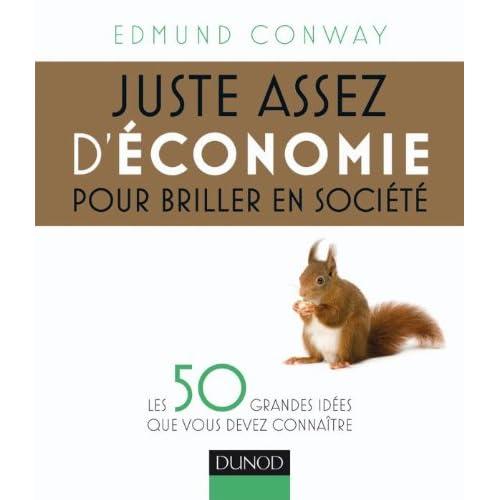 Juste assez d'économie pour briller en société: Les 50 grandes idées que vous devez connaître