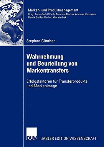 Wahrnehmung und Beurteilung von Markentransfers: Erfolgsfaktoren für Transferprodukte und Markenimage (Marken- und Produktmanagement)