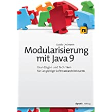Modularisierung mit Java 9: Grundlagen und Techniken für langlebige Softwarearchitekturen