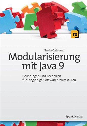 Modularisierung mit Java 9: Grundlagen und Techniken für langlebige Softwarearchitekturen (German Edition)