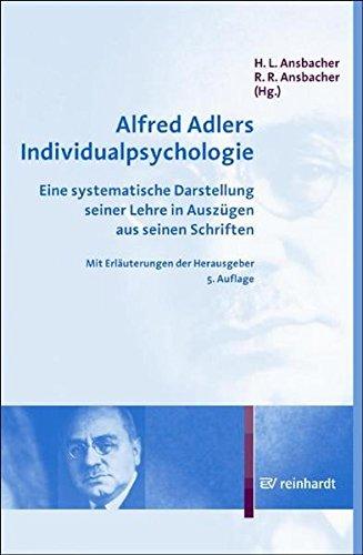 Alfred Adlers Individualpsychologie: Eine systematische Darstellung seiner Lehre in Auszügen aus seinen Schriften