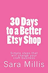 30 Days to a Better Etsy Shop: Simple steps that will change your craft business