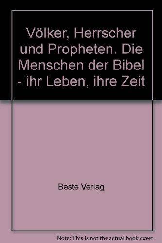 Völker, Herrscher und Propheten. Die Menschen der Bibel - ihr Leben, ihre Zeit