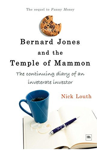 Bernard Jones and the Temple of Mammon (Bernard Jones Diaries): The continuing diary of a cantankerous investor