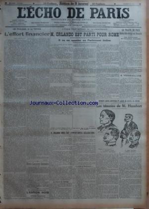 ECHO DE PARIS (LÕ) [No 12670] du 25/04/1919 - LES PROBLEMES DE LA VICTOIRE - LÔÇÖEFFORT FINANCIER PAR CUSTOS - NOTRE CONCOURS LITTERAIRE - LÔÇÖITALIE SÔÇÖEST RETIREE DE LA CONFERENCE - M ORLANDO EST PARTI POUR ROME - IL VA EN APPELER AU PARLEMENT ITALIEN PAR PERTINAX - M ORLANDO NOUS FAIT DÔÇÖIMPORTANTES DECLARATIONS - LA LECTURE DU MESSAGE - JE DIRAI AU PARLEMENT - LE TRAITE DE PAIX DEVRA ETRE REDIGE EN FRANCAIS - UNE DELIBERATION DE LÔÇÖACADEMIE FRANCAISE - A VERSAILLES - HUMBERT LENOIR DESOU