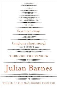 Through the Window: Seventeen Essays (and one short story) par [Barnes, Julian]