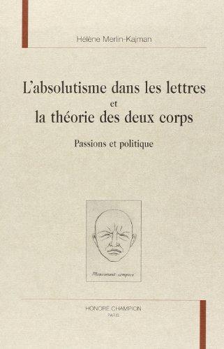 L'absolutisme dans les lettres et la théorie des deux corps : passions et politique par Hélène Merlin-Kajman