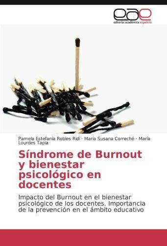 Síndrome de Burnout y bienestar psicológico en docentes: Impacto del Burnout en el bienestar psicológico de los docentes. Importancia de la prevención en el ámbito educativo