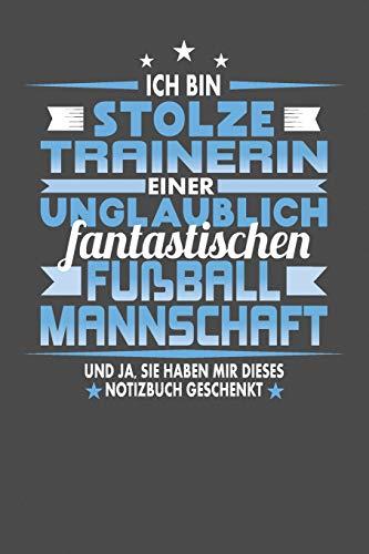 Ich Bin Stolze Trainerin Einer Unglaublich Fantastischen Fußballmannschaft - Und Ja, Sie Haben Mir Dieses Notizbuch Geschenkt: Punktiertes Notizbuch ... zum festhalten für Eintragungen aller Art