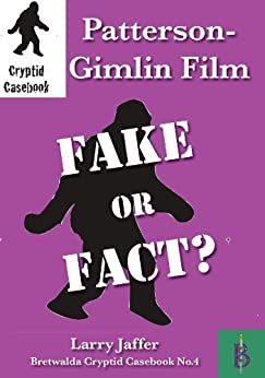Patterson-Gimlin Film - Fake or Fact (Cryptid Casebook Book 4) by [Jaffer, Larry]