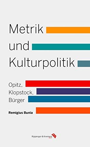 Metrik und Kulturpolitik: Verstheorie bei Opitz, Klopstock und Bürger in der europäischen Tradition
