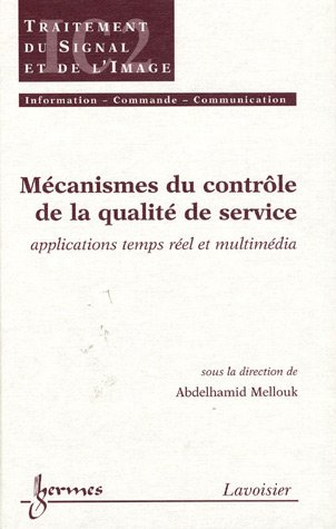 Mécanismes du contrôle de la qualité de service : Applications temps réel et multimédia par Abdelhamid Mellouk