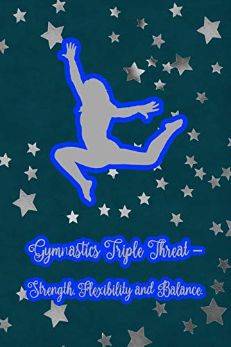 Gymnastics Triple Threat - Strength, Flexibility and Balance: Gymnastic Journal Notebook for Girl Gymnasts -