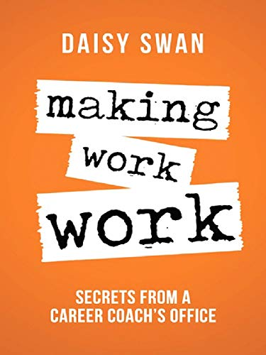 Making Work Work: Secrets from a Career Coach's Office (English Edition)