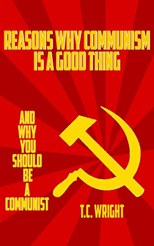 reasons-why-communism-is-a-good-thing-and-why-you-should-be-a-communist-english-edition