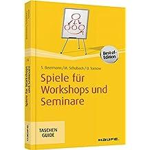 Spiele für Workshops und Seminare (Haufe TaschenGuide)