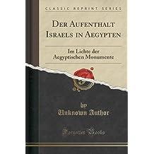 Der Aufenthalt Israels in Aegypten: Im Lichte der Aegyptischen Monumente (Classic Reprint)