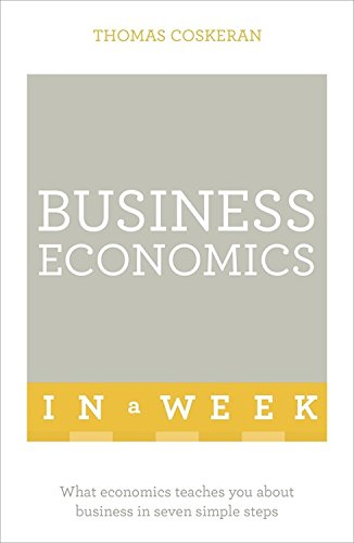 business-economics-in-a-week-what-economics-teaches-you-about-business-in-seven-simple