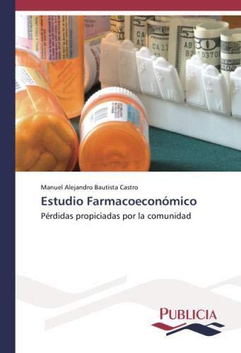 Estudio Farmacoeconómico: Pérdidas propiciadas por la comunidad por Manuel Alejandro Bautista Castro