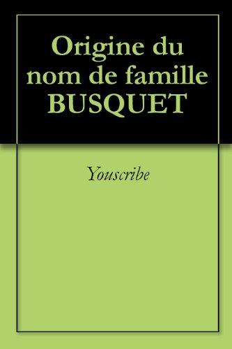 Origine du nom de famille BUSQUET (Oeuvres courtes) par Youscribe