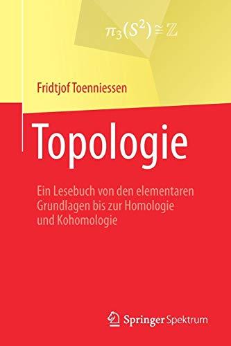 Topologie: Ein Lesebuch von den elementaren Grundlagen bis zur Homologie und Kohomologie