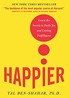 Happier: Learn the Secrets to Daily Joy and Lasting Fulfillment par [Ben-Shahar, Tal]