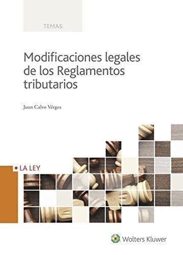 Modificaciones legales de los Reglamentos tributarios (TEMAS) por Juan Calvo Vergez