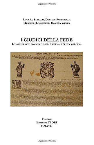 I giudici della fede: L'Inquisizione romana e i suoi tribunali in et moderna