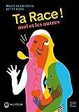 Ta race ! : moi et les autres   Desplechin, Marie (1959-....). Auteur
