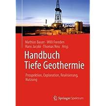 Handbuch Tiefe Geothermie: Prospektion, Exploration, Realisierung, Nutzung