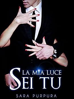 La mia luce sei tu (Trilogia Buio & Luce Vol. 2) di [Purpura, Sara]