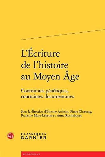 L'écriture de l'histoire au Moyen Age : Contraintes génériques, contraintes documentaires par Etienne Anheim