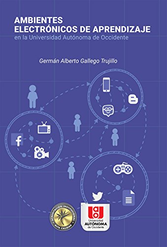 Ambientes electrónicos de aprendizaje por Germán Alberto Gallego Trujillo