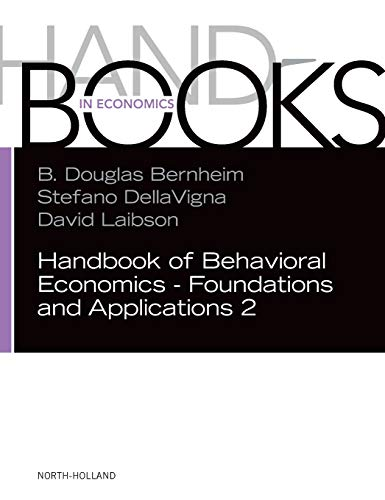 Handbook of Behavioral Economics - Foundations and Applications 2 (Handbooks in Economics)