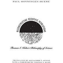 Reconstructing Scientific Revolutions: Thomas S. Kuhn's Philosophy of Science by Paul Hoyningen-Huene (1993-05-15)