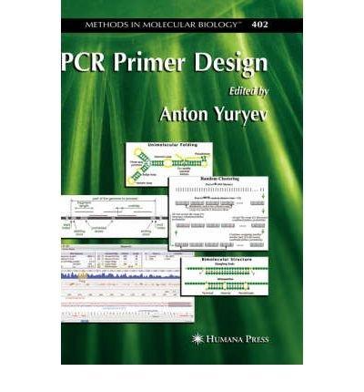 BY Yuryev, Anton ( Author ) [ PCR PRIMER DESIGN (METHODS IN MOLECULAR BIOLOGY (HARDCOVER) #402) ] Jul-2007 [ Hardcover ]