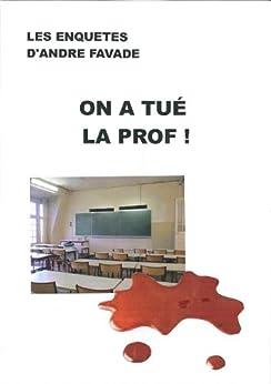 On a tué la prof ! par [Favade, André]