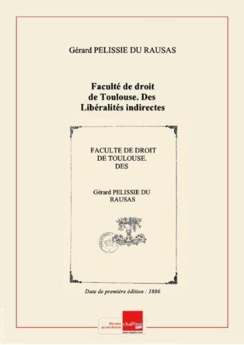 Facult de droit de Toulouse. Des Libralits indirectes entre poux, en droit romain et en droit franais. Thse pour le doctorat, par M. Grard Plissi Du Rausas,... [Edition de 1886]