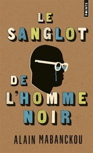 Le Sanglot de l'homme noir par Alain Mabanckou