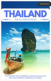 Thailand Travel Guide: The Best 100 Things to Do & Highlights  - you should not miss on your First Trip to Thailand as a Backpacker on a Budget. (Backpacking Thailand Book 2) by [Thailand, Backpacking, BOOKS, YARD]