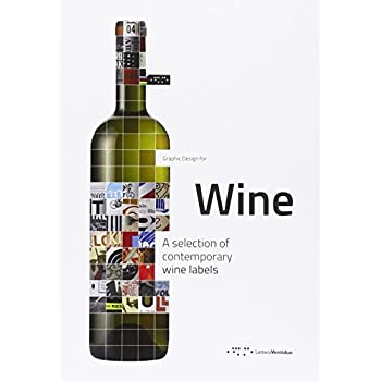 Graphic Design for Wine : A Selection of Contemporary Wine Labels