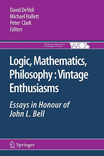 Logic, Mathematics, Philosophy, Vintage Enthusiasms: Essays in Honour of John L. Bell (The Western Ontario Series in Philosophy of Science, Band 75)