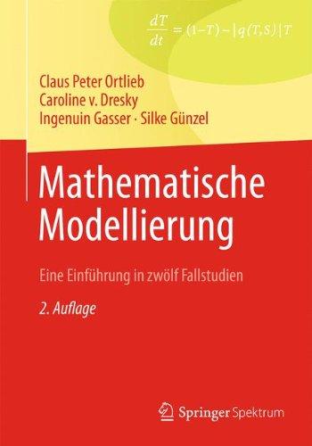 Mathematische Modellierung: Eine Einführung in zwölf Fallstudien