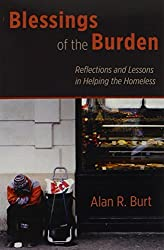 Blessings of the Burden: Reflections and Lessons in Helping the Homeless by Alan R. Burt (2013-05-26)